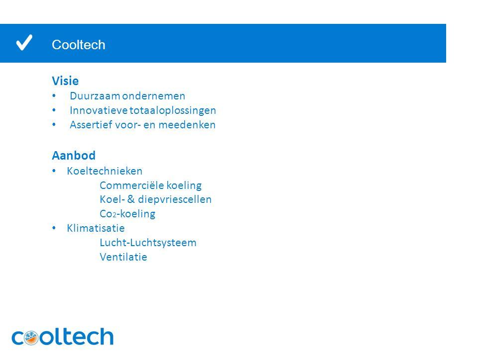 Cooltech Visie Duurzaam ondernemen Innovatieve totaaloplossingen Assertief voor- en meedenken Aanbod Koeltechnieken Commerciële koeling Koel- & diepvriescellen Co 2 -koeling Klimatisatie Lucht-Luchtsysteem Ventilatie