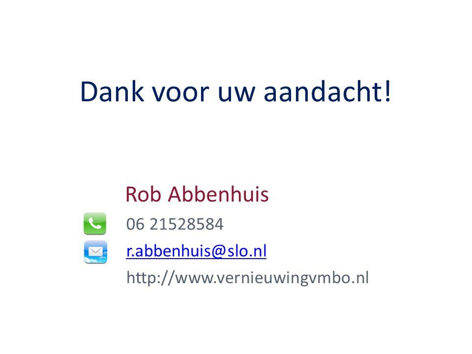 Rob Abbenhuis 06 21528584 r.abbenhuis@slo.nl http://www.vernieuwingvmbo.nl Dank voor uw aandacht!