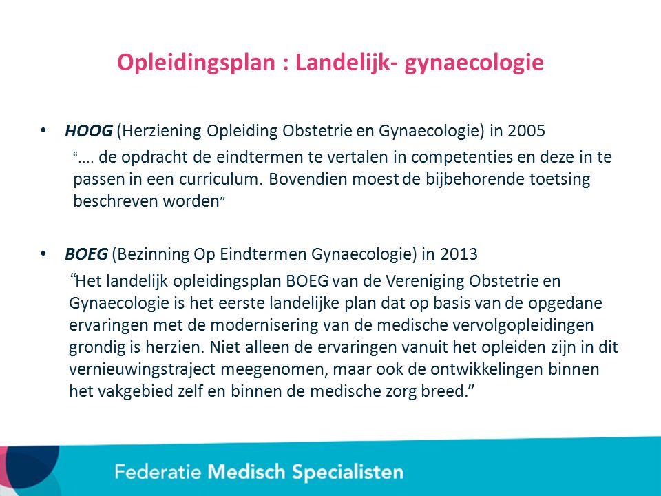 """Opleidingsplan : Landelijk- gynaecologie HOOG (Herziening Opleiding Obstetrie en Gynaecologie) in 2005 """".... de opdracht de eindtermen te vertalen in"""