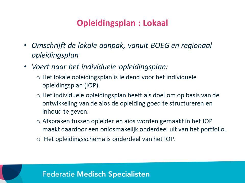 Opleidingsplan : Lokaal Omschrijft de lokale aanpak, vanuit BOEG en regionaal opleidingsplan Voert naar het individuele opleidingsplan: o Het lokale opleidingsplan is leidend voor het individuele opleidingsplan (IOP).