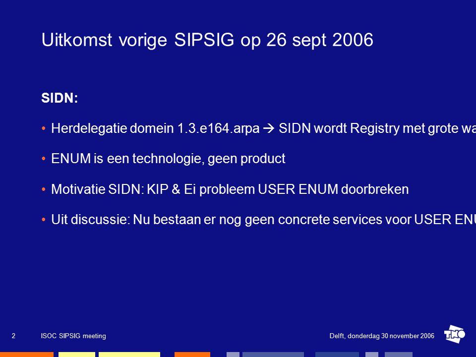 Delft, donderdag 30 november 2006ISOC SIPSIG meeting13 Visie op de toekomst