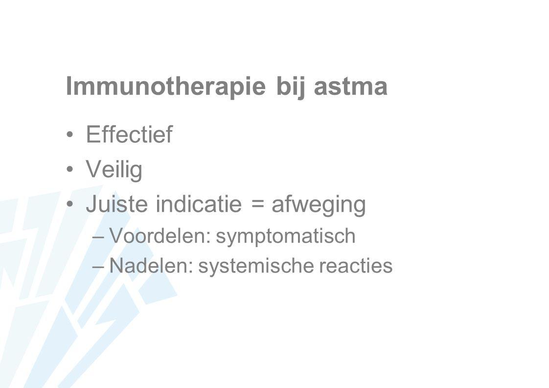 Immunotherapie bij astma Effectief Veilig Juiste indicatie = afweging –Voordelen: symptomatisch –Nadelen: systemische reacties
