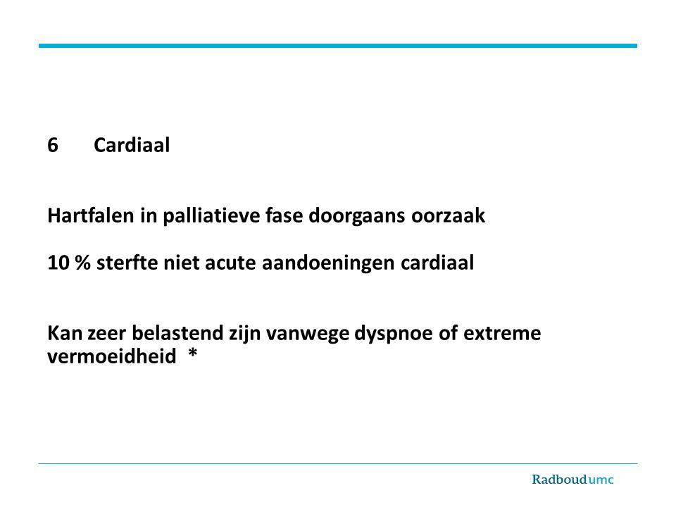 6 Cardiaal Hartfalen in palliatieve fase doorgaans oorzaak 10 % sterfte niet acute aandoeningen cardiaal Kan zeer belastend zijn vanwege dyspnoe of ex