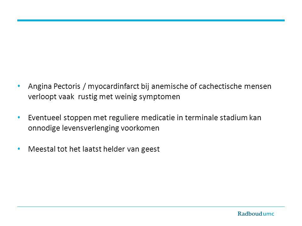 Angina Pectoris / myocardinfarct bij anemische of cachectische mensen verloopt vaak rustig met weinig symptomen Eventueel stoppen met reguliere medica