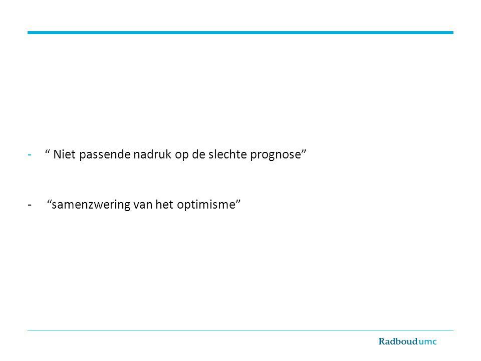 """-"""" Niet passende nadruk op de slechte prognose"""" - """"samenzwering van het optimisme"""""""
