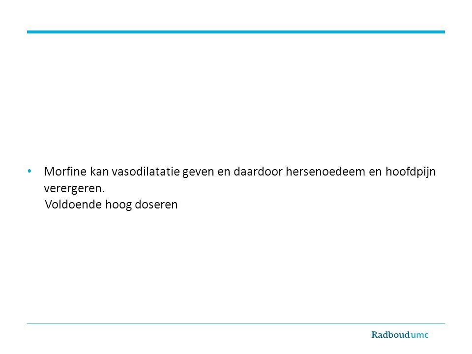 Morfine kan vasodilatatie geven en daardoor hersenoedeem en hoofdpijn verergeren. Voldoende hoog doseren