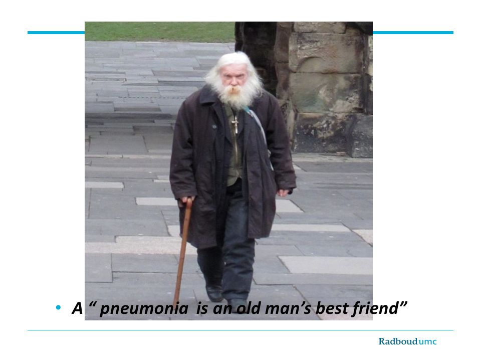 A pneumonia is an old man's best friend