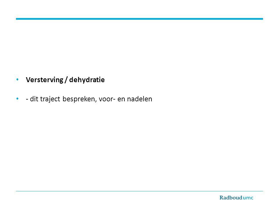 Versterving / dehydratie - dit traject bespreken, voor- en nadelen