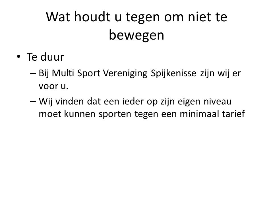 Wat houdt u tegen om niet te bewegen Te duur – Bij Multi Sport Vereniging Spijkenisse zijn wij er voor u.