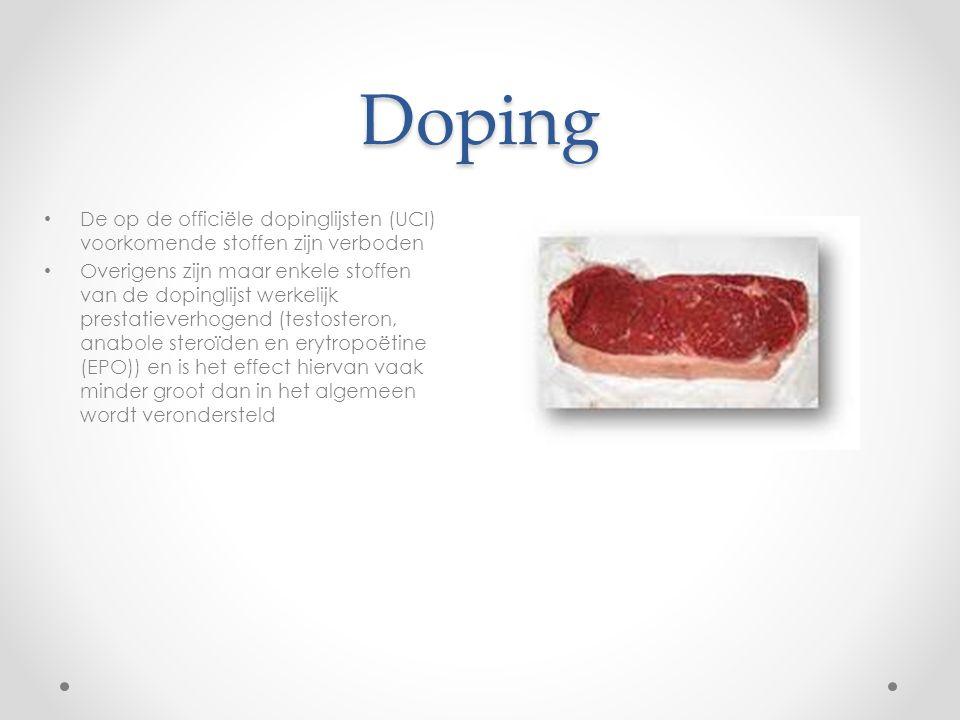 Doping De op de officiële dopinglijsten (UCI) voorkomende stoffen zijn verboden Overigens zijn maar enkele stoffen van de dopinglijst werkelijk prestatieverhogend (testosteron, anabole steroïden en erytropoëtine (EPO)) en is het effect hiervan vaak minder groot dan in het algemeen wordt verondersteld