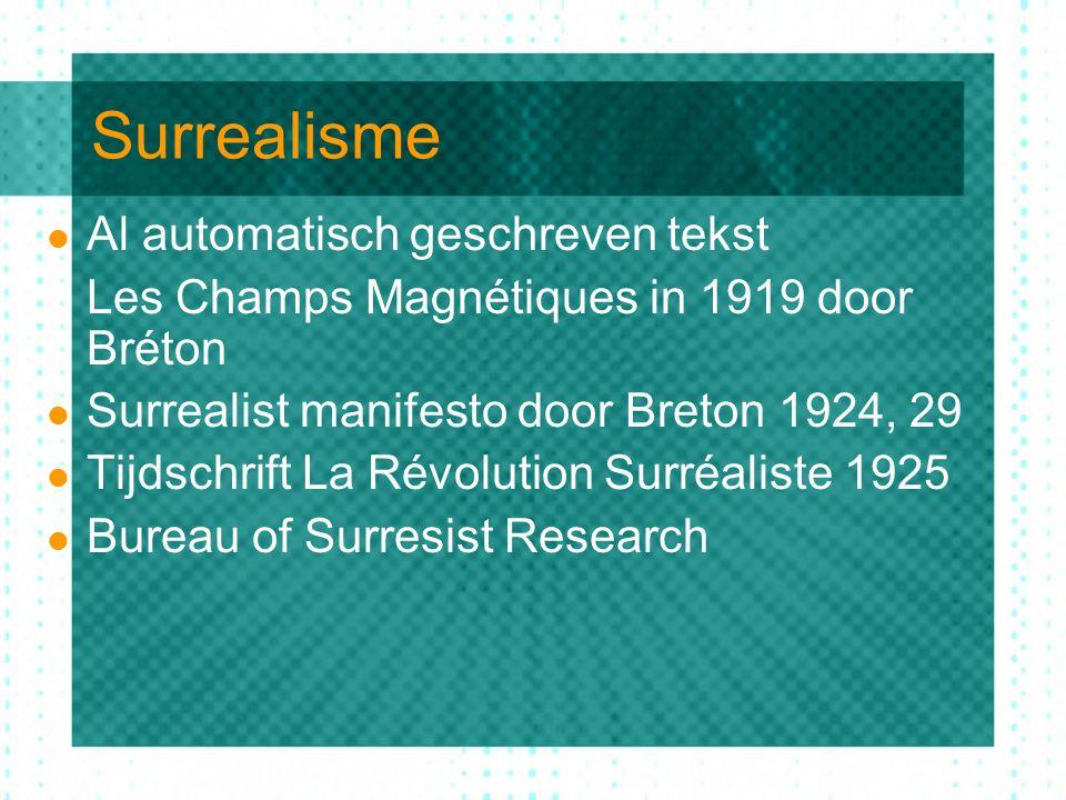Surrealisme Al automatisch geschreven tekst Les Champs Magnétiques in 1919 door Bréton Surrealist manifesto door Breton 1924, 29 Tijdschrift La Révolu