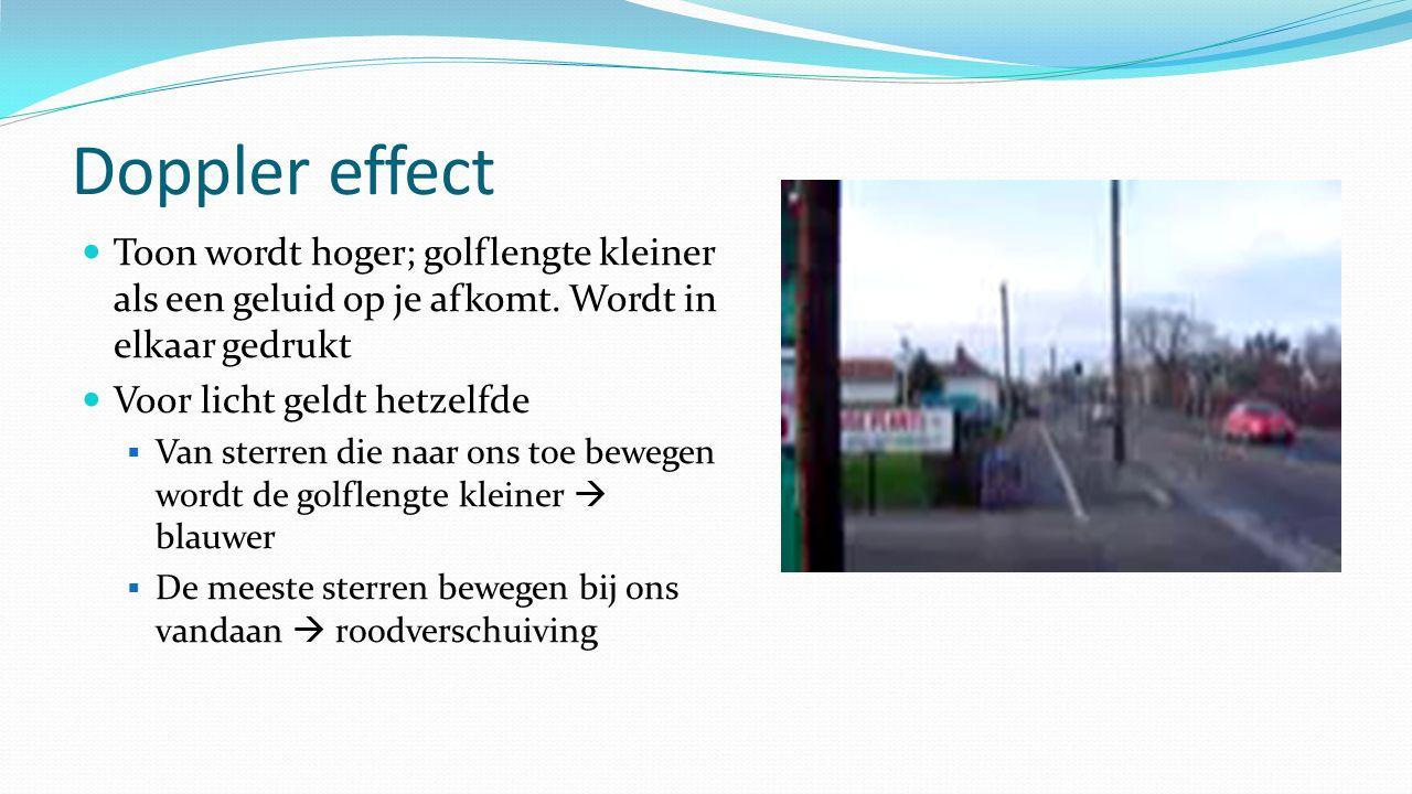 Doppler effect Toon wordt hoger; golflengte kleiner als een geluid op je afkomt.