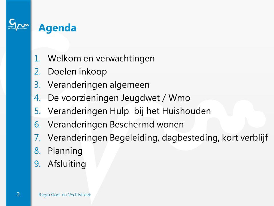 3 Regio Gooi en Vechtstreek Agenda 1.Welkom en verwachtingen 2.Doelen inkoop 3.Veranderingen algemeen 4.De voorzieningen Jeugdwet / Wmo 5.Veranderinge