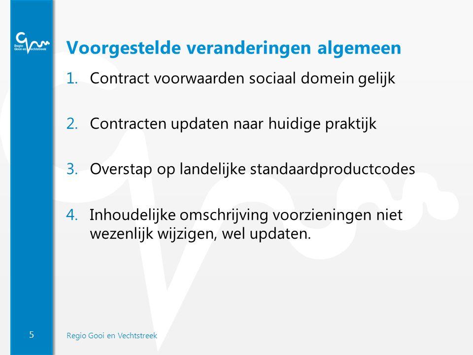 5 Regio Gooi en Vechtstreek Voorgestelde veranderingen algemeen 1.Contract voorwaarden sociaal domein gelijk 2.Contracten updaten naar huidige praktijk 3.Overstap op landelijke standaardproductcodes 4.Inhoudelijke omschrijving voorzieningen niet wezenlijk wijzigen, wel updaten.