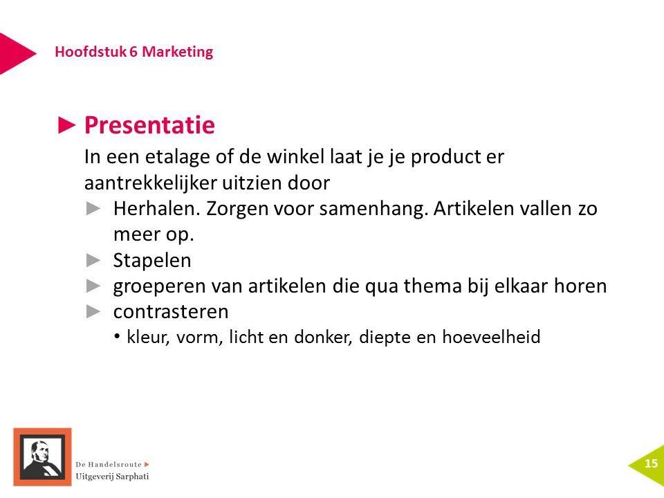 Hoofdstuk 6 Marketing 15 ► Presentatie In een etalage of de winkel laat je je product er aantrekkelijker uitzien door ► Herhalen. Zorgen voor samenhan