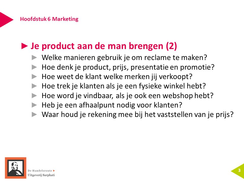 Hoofdstuk 6 Marketing 3 ► Je product aan de man brengen (2) ► Welke manieren gebruik je om reclame te maken? ► Hoe denk je product, prijs, presentatie