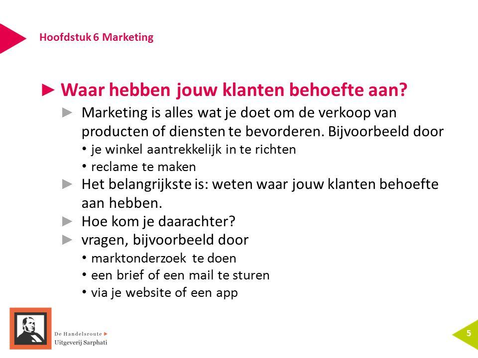 Hoofdstuk 6 Marketing 5 ► Waar hebben jouw klanten behoefte aan? ► Marketing is alles wat je doet om de verkoop van producten of diensten te bevordere