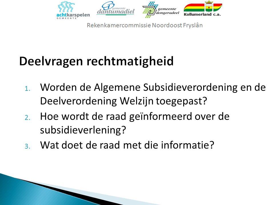 1. Worden de Algemene Subsidieverordening en de Deelverordening Welzijn toegepast? 2. Hoe wordt de raad geïnformeerd over de subsidieverlening? 3. Wat