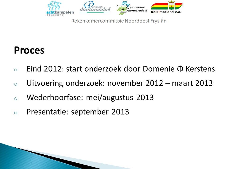 Proces o Eind 2012: start onderzoek door Domenie Φ Kerstens o Uitvoering onderzoek: november 2012 – maart 2013 o Wederhoorfase: mei/augustus 2013 o Pr