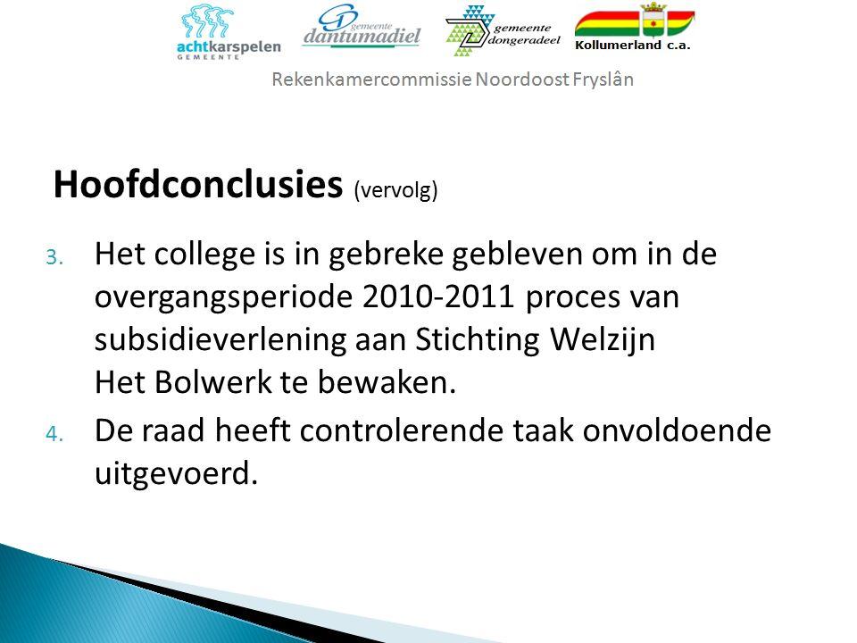 3. Het college is in gebreke gebleven om in de overgangsperiode 2010-2011 proces van subsidieverlening aan Stichting Welzijn Het Bolwerk te bewaken. 4