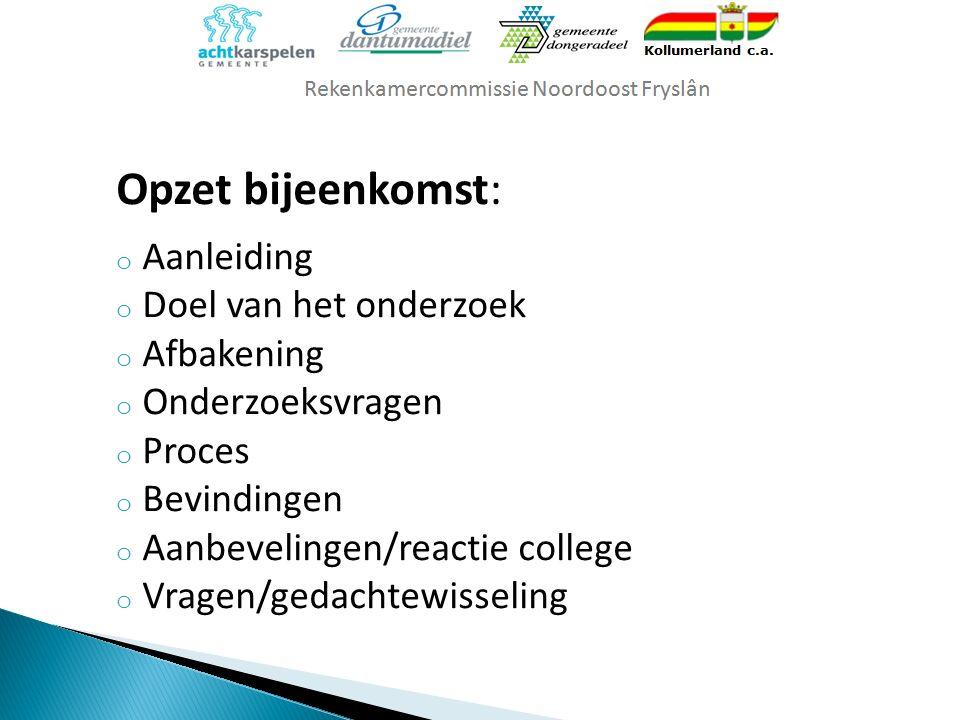 Opzet bijeenkomst: o Aanleiding o Doel van het onderzoek o Afbakening o Onderzoeksvragen o Proces o Bevindingen o Aanbevelingen/reactie college o Vragen/gedachtewisseling