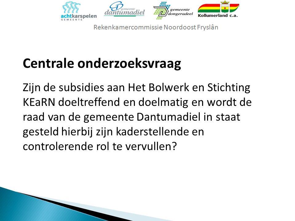 Centrale onderzoeksvraag Zijn de subsidies aan Het Bolwerk en Stichting KEaRN doeltreffend en doelmatig en wordt de raad van de gemeente Dantumadiel in staat gesteld hierbij zijn kaderstellende en controlerende rol te vervullen?