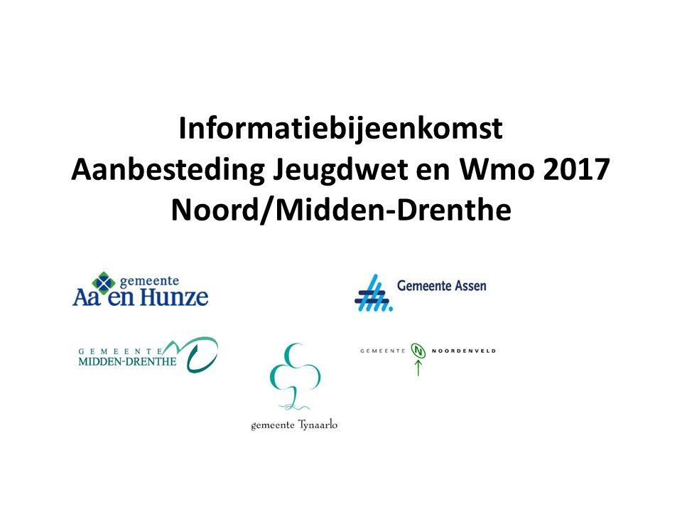Informatiebijeenkomst Aanbesteding Jeugdwet en Wmo 2017 Noord/Midden-Drenthe