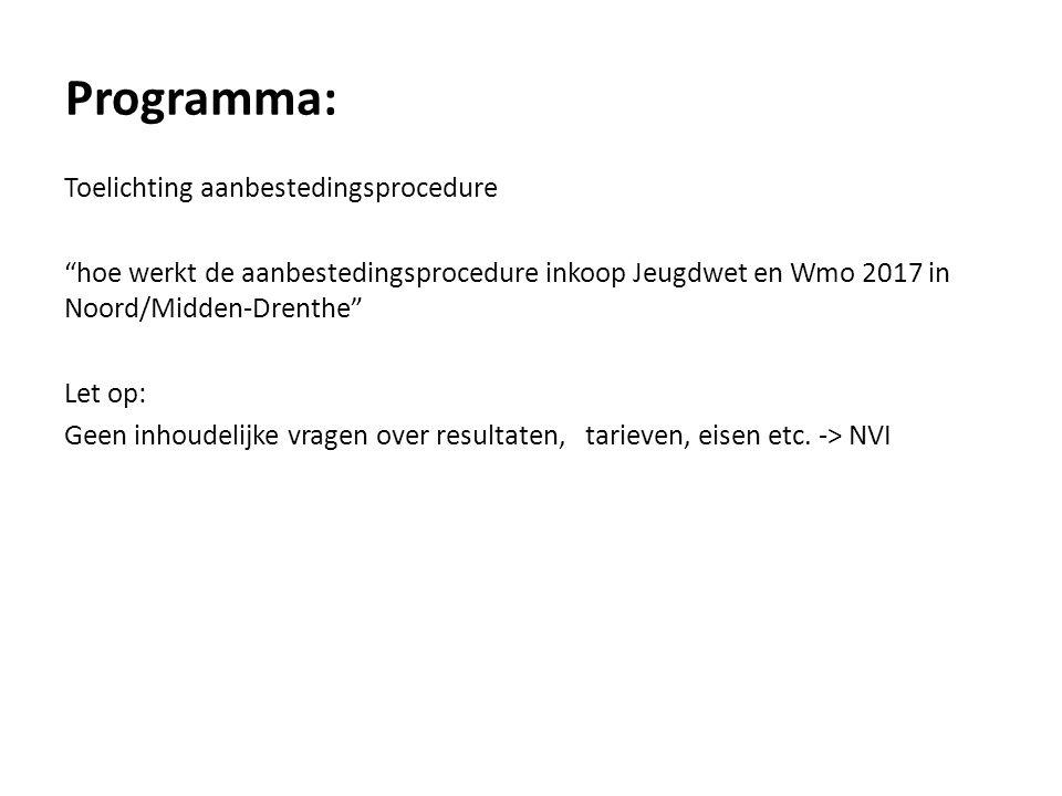 Programma: Toelichting aanbestedingsprocedure hoe werkt de aanbestedingsprocedure inkoop Jeugdwet en Wmo 2017 in Noord/Midden-Drenthe Let op: Geen inhoudelijke vragen over resultaten, tarieven, eisen etc.