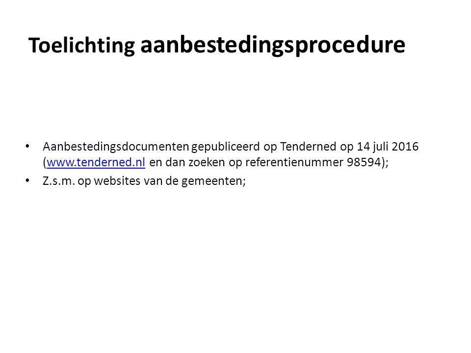 Toelichting aanbestedingsprocedure Aanbestedingsdocumenten gepubliceerd op Tenderned op 14 juli 2016 (www.tenderned.nl en dan zoeken op referentienummer 98594);www.tenderned.nl Z.s.m.