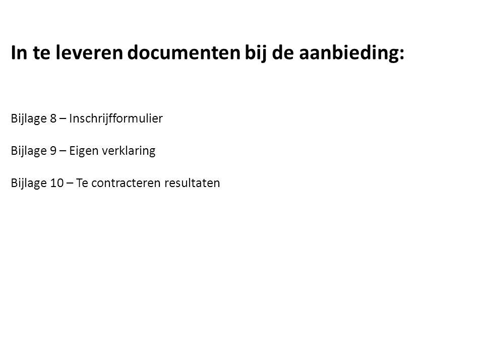 In te leveren documenten bij de aanbieding: Bijlage 8 – Inschrijfformulier Bijlage 9 – Eigen verklaring Bijlage 10 – Te contracteren resultaten