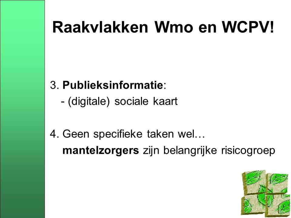 Raakvlakken Wmo en WCPV. 3. Publieksinformatie: - (digitale) sociale kaart 4.