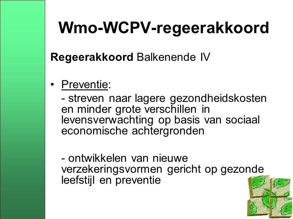Wmo-WCPV-regeerakkoord - grotere rol voor scholen en Centra voor Jeugd en Gezin in preventie, zoals voorlichting over voeding en stimuleren van sport - verbod op alcoholreclame op radio en tv vòòr 21:00 uur - horeca uiterlijk 2011 rookvrij (of 2008??)