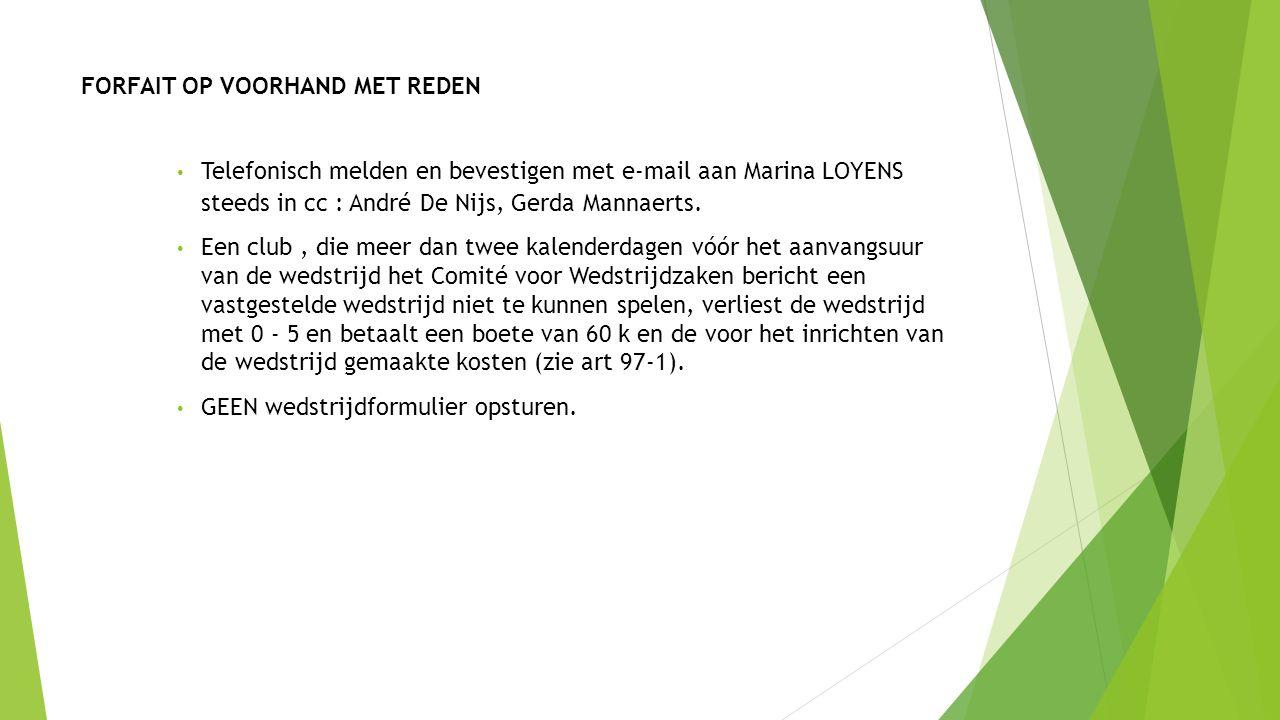 FORFAIT OP VOORHAND MET REDEN Telefonisch melden en bevestigen met e-mail aan Marina LOYENS steeds in cc : André De Nijs, Gerda Mannaerts. Een club, d