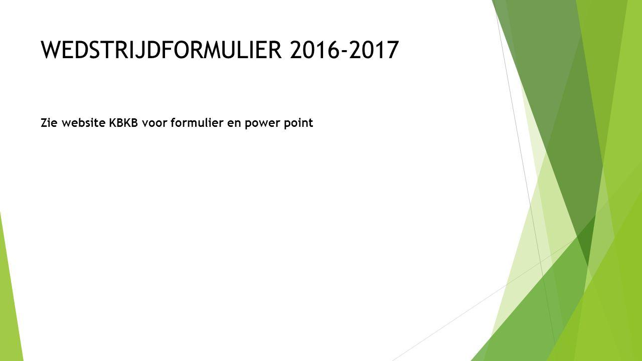 WEDSTRIJDFORMULIER 2016-2017 Zie website KBKB voor formulier en power point
