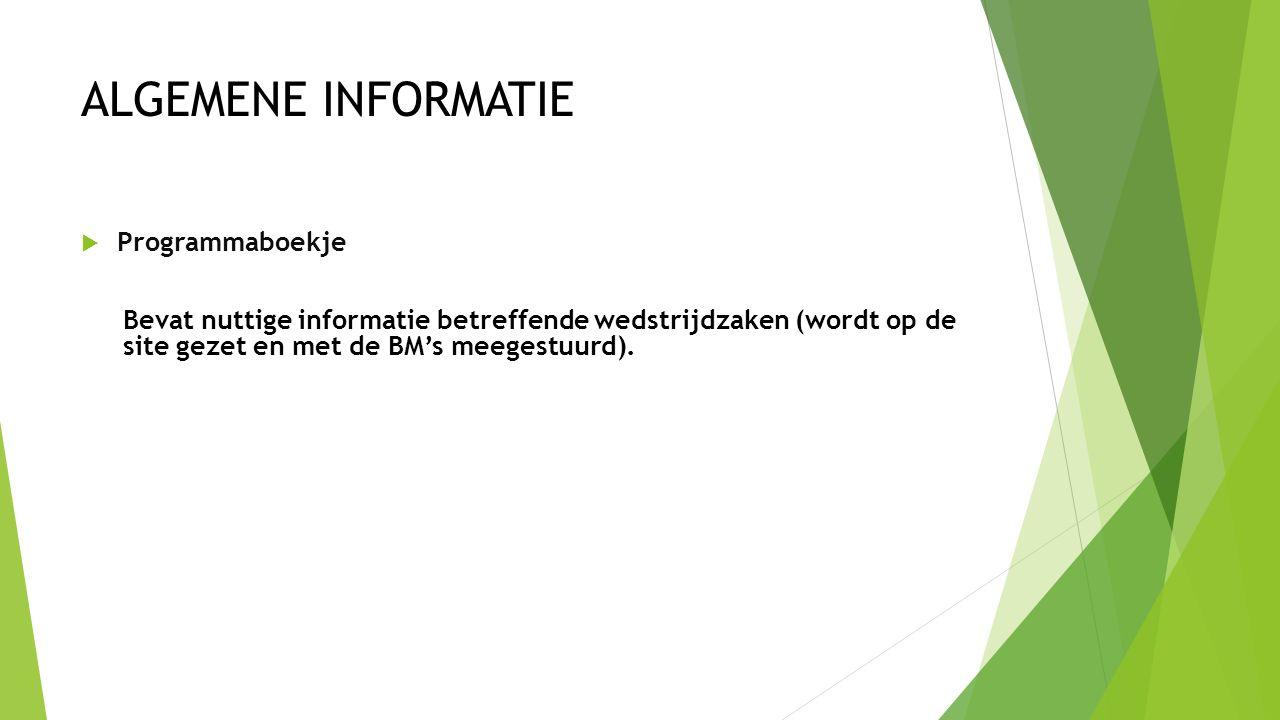 ALGEMENE INFORMATIE  Programmaboekje Bevat nuttige informatie betreffende wedstrijdzaken (wordt op de site gezet en met de BM's meegestuurd).