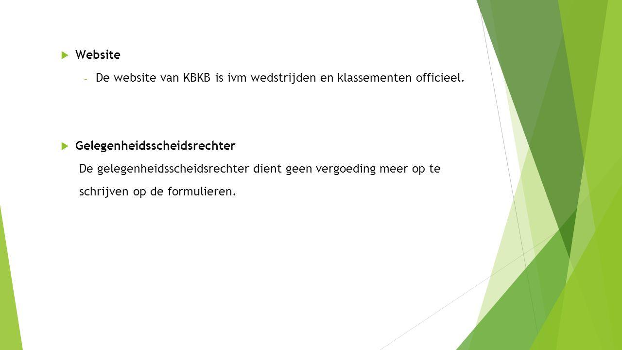  Website - De website van KBKB is ivm wedstrijden en klassementen officieel.  Gelegenheidsscheidsrechter De gelegenheidsscheidsrechter dient geen ve