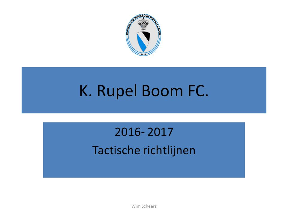 K. Rupel Boom FC. 2016- 2017 Tactische richtlijnen Wim Scheers