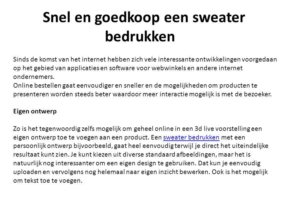 Snel en goedkoop een sweater bedrukken Sinds de komst van het internet hebben zich vele interessante ontwikkelingen voorgedaan op het gebied van applicaties en software voor webwinkels en andere internet ondernemers.