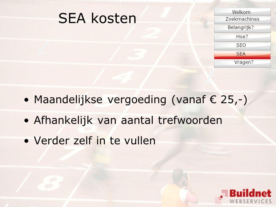 SEA kosten Maandelijkse vergoeding (vanaf € 25,-) Afhankelijk van aantal trefwoorden Verder zelf in te vullen Zoekmachines Belangrijk.