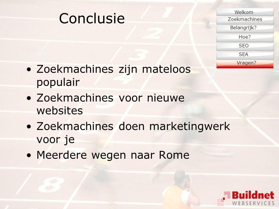 Conclusie Zoekmachines zijn mateloos populair Zoekmachines voor nieuwe websites Zoekmachines doen marketingwerk voor je Meerdere wegen naar Rome Zoekmachines Belangrijk.