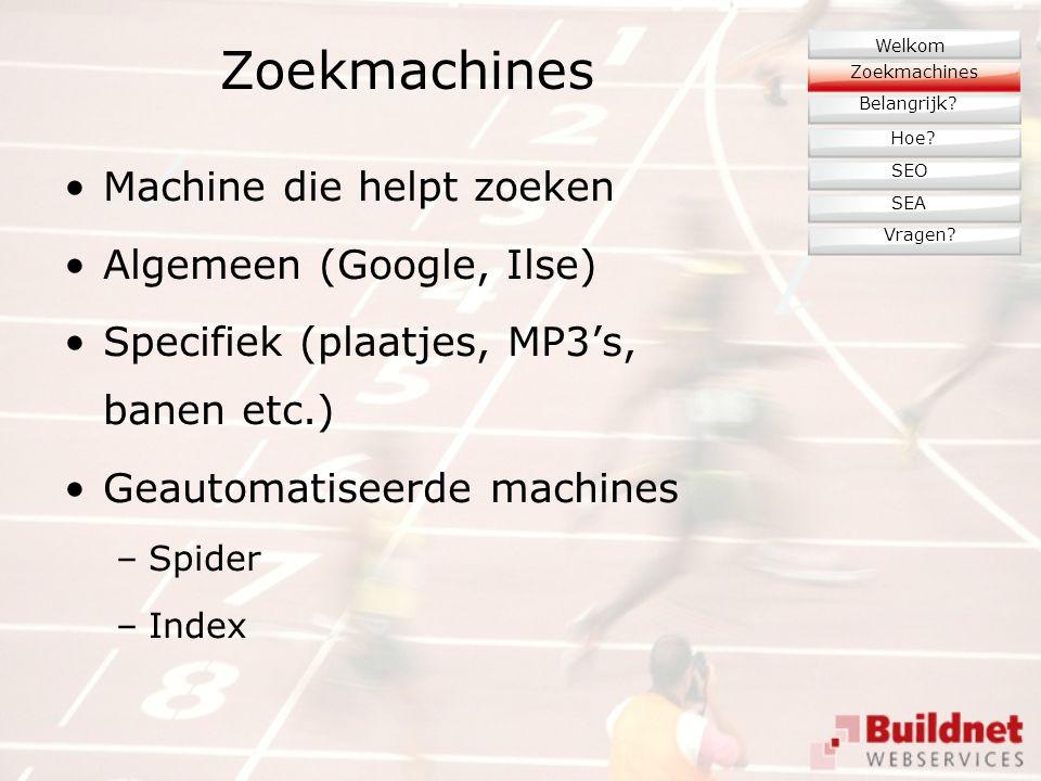 Zoekmachines Machine die helpt zoeken Algemeen (Google, Ilse) Specifiek (plaatjes, MP3's, banen etc.) Geautomatiseerde machines –Spider –Index Zoekmachines Belangrijk.