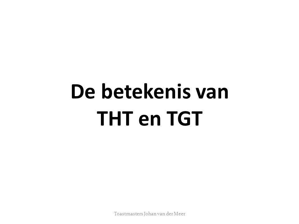 De betekenis van THT en TGT Toastmasters Johan van der Meer