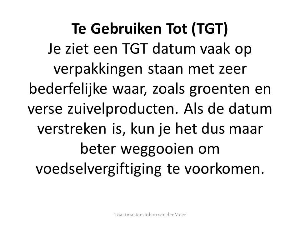 Te Gebruiken Tot (TGT) Je ziet een TGT datum vaak op verpakkingen staan met zeer bederfelijke waar, zoals groenten en verse zuivelproducten.