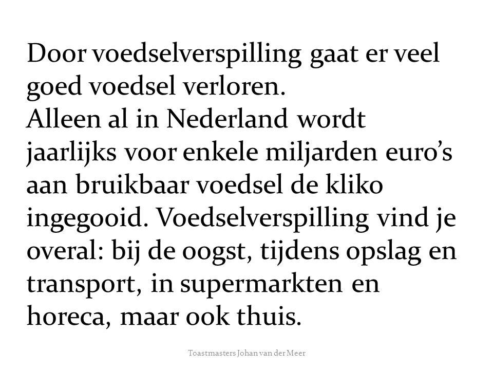 Toastmasters Johan van der Meer Door voedselverspilling gaat er veel goed voedsel verloren.