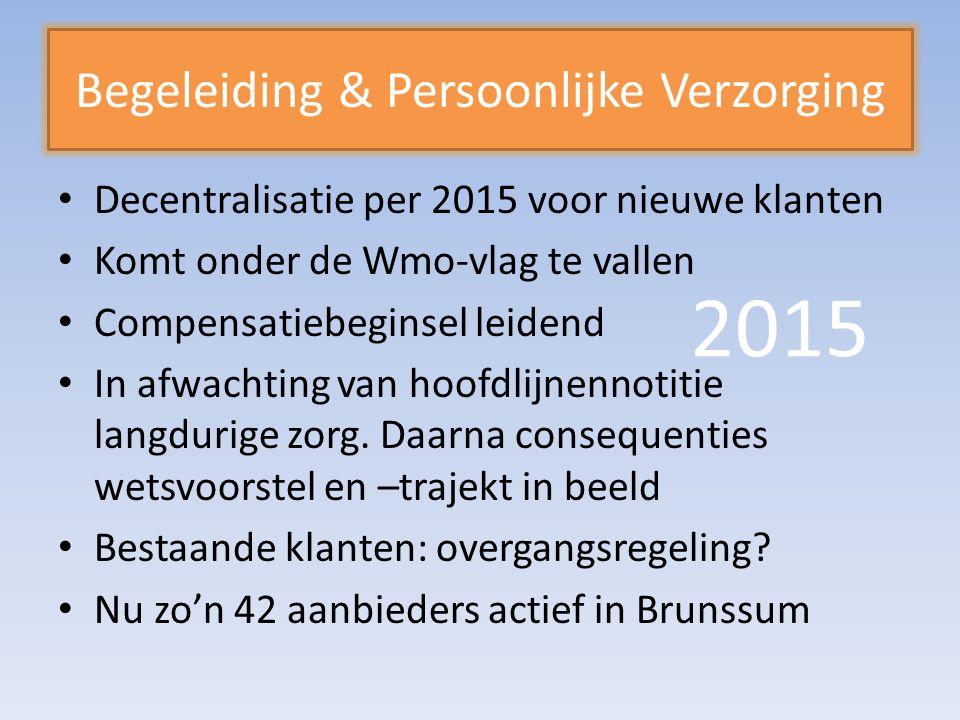 Begeleiding & Persoonlijke Verzorging Decentralisatie per 2015 voor nieuwe klanten Komt onder de Wmo-vlag te vallen Compensatiebeginsel leidend In afwachting van hoofdlijnennotitie langdurige zorg.