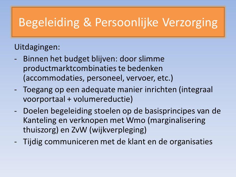 Uitdagingen: -Binnen het budget blijven: door slimme productmarktcombinaties te bedenken (accommodaties, personeel, vervoer, etc.) -Toegang op een adequate manier inrichten (integraal voorportaal + volumereductie) -Doelen begeleiding stoelen op de basisprincipes van de Kanteling en verknopen met Wmo (marginalisering thuiszorg) en ZvW (wijkverpleging) -Tijdig communiceren met de klant en de organisaties Begeleiding & Persoonlijke Verzorging