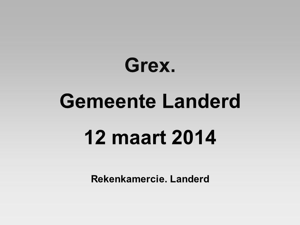 Grex. Gemeente Landerd 12 maart 2014 Rekenkamercie. Landerd