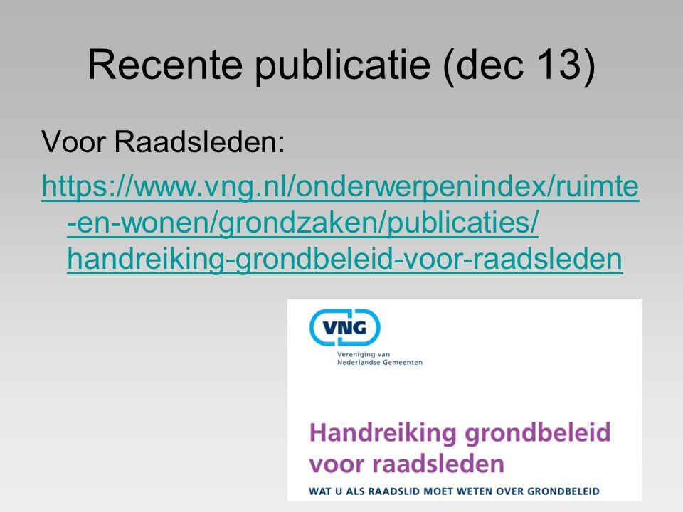 Recente publicatie (dec 13) Voor Raadsleden: https://www.vng.nl/onderwerpenindex/ruimte -en-wonen/grondzaken/publicaties/ handreiking-grondbeleid-voor-raadsleden