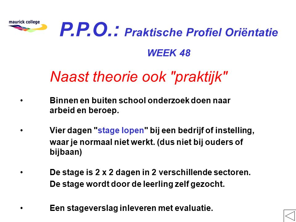 P.P.O.: Praktische Profiel Oriëntatie WEEK 48 Naast theorie ook