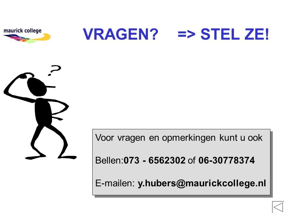 VRAGEN? => STEL ZE! Voor vragen en opmerkingen kunt u ook Bellen:073 - 6562302 of 06-30778374 E-mailen: y.hubers@maurickcollege.nl Voor vragen en opme